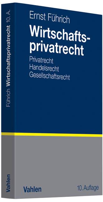 Wirtschaftsprivatrecht: Grundzüge des Privat-, ...