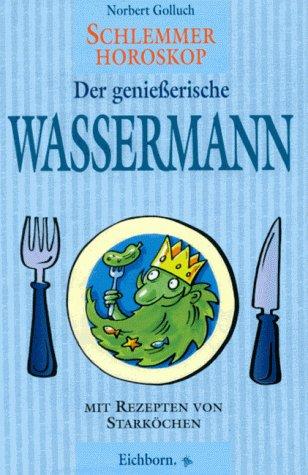 Schlemmer-Horoskop, Der genießerische Wasserman...