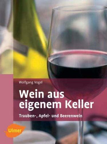 Wein aus eigenem Keller. Trauben-, Apfel- und B...
