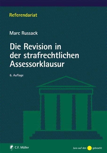 Die Revision in der strafrechtlichen Assessorklausur (Referendariat) - Marc Russack [6. Auflage]
