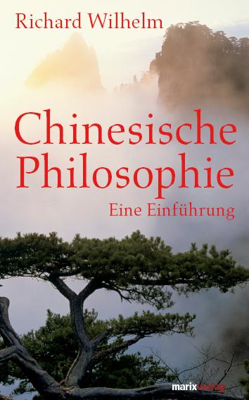 Chinesische Philosophie: Eine Einführung - Richard Wilhelm