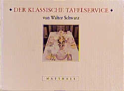 Der klassische Tafelservice - Walter Schwarz