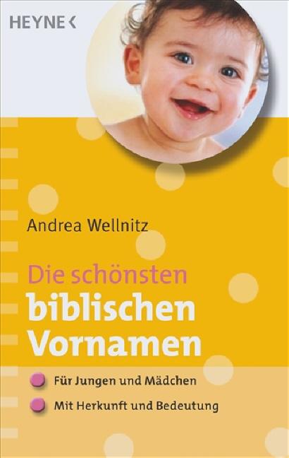 Die schönsten biblischen Vornamen: - Für Jungen und Mädchen - - Mit Herkunft und Bedeutung - Andrea Wellnitz