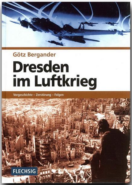 Dresden im Luftkrieg. Vorgeschichte - Zerstörung - Folgen - Götz Bergander