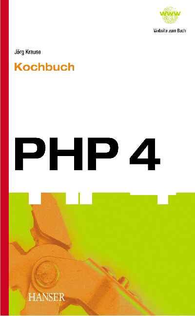 PHP 4 - Kochbuch. Lösungen, Bibliotheken und Ap...