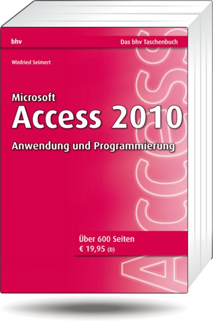 Microsoft Access 2010 - Anwendung und Programmierung (DAS bhv TASCHENBUCH) - Winfried Seimert