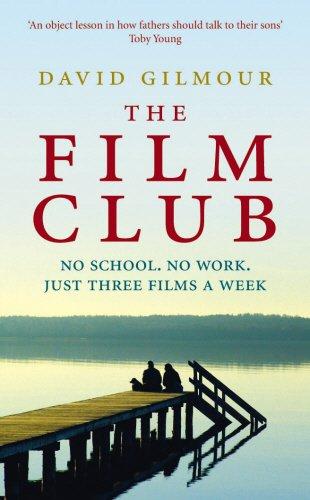 The Film Club: No School. No Work... Just Three Films a Week - David Gilmour