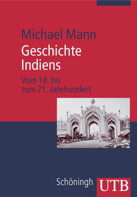 Geschichte Indiens: Vom 18. bis 21. Jahrhundert (Uni-Taschenbücher M) - Michael Mann