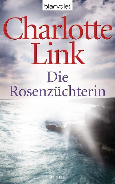 Die Rosenzüchterin: Roman - Charlotte Link