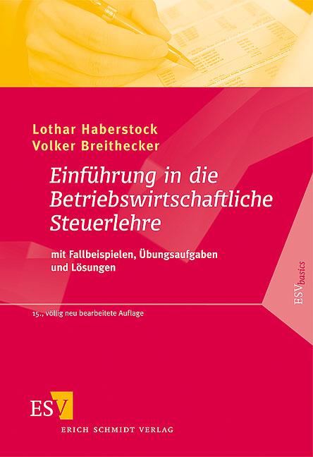 Einführung in die Betriebswirtschaftliche Steuerlehre: mit Fallbeispielen, Übungsaufgaben und Lösungen - Volker Breithecker