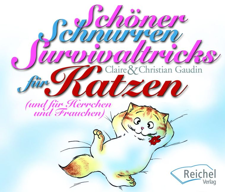 Schöner Schnurren - Survivaltricks von Katzen für Herrschen und Frauchen - Claire Gaudin