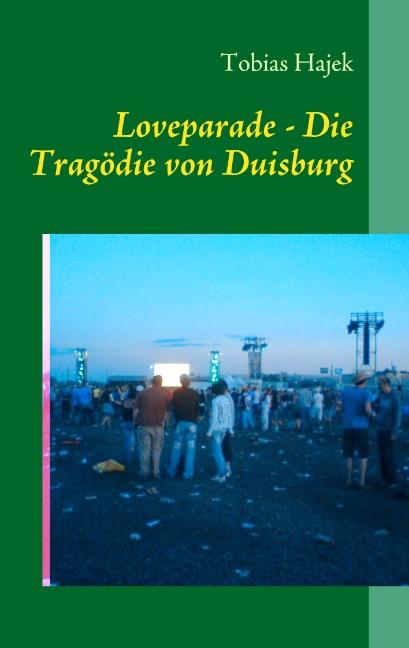 Die Tragödie der Loveparade 2010 in Duisburg: Eindrücke eines Rettungsdienstlers am Ort der Katastrophe - Tobias Hajek