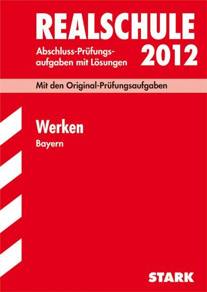 Abschluss-Prüfungsaufgaben Realschule Bayern. Mit Lösungen: Abschlussprüfung Realschule Bayern Werken, 2003-2010: Original-Prüfungsaufgaben 2003 - 2010 mit Lösungen - .