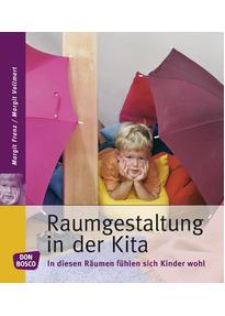 Raumgestaltung in der Kita: In diesen Räumen fühlen sich Kinder wohl - Margit Franz