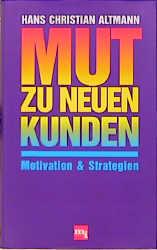 Mut zu neuen Kunden. Motivation und Strategien ...