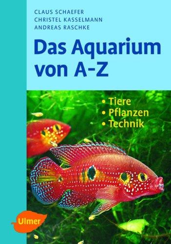 Das Aquarium von A - Z: Tiere - Pflanzen - Tech...