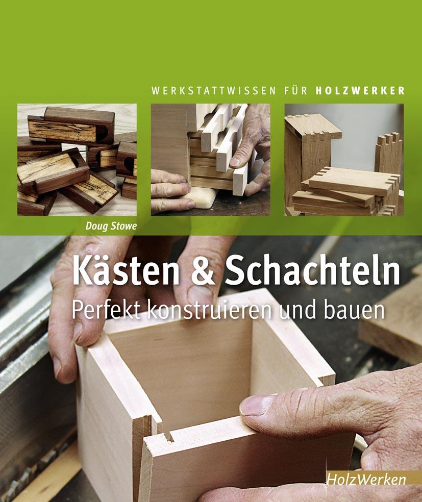 Kästen und Schachteln: perfekt konstruieren und bauen