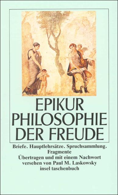 Philosophie der Freude: Briefe. Hauptlehrsätze. Spruchsammlung. Fragmente (insel taschenbuch) - Epikur