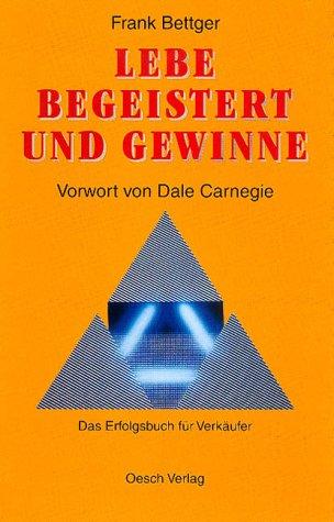 Lebe begeistert und gewinne: Das Erfolgsbuch für Verkäufer - Frank Bettger