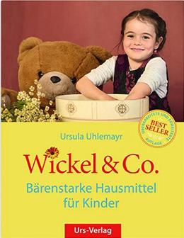 Wickel und Co: Bärenstarke Hausmittel für Kinder - Ursula Uhlemayr
