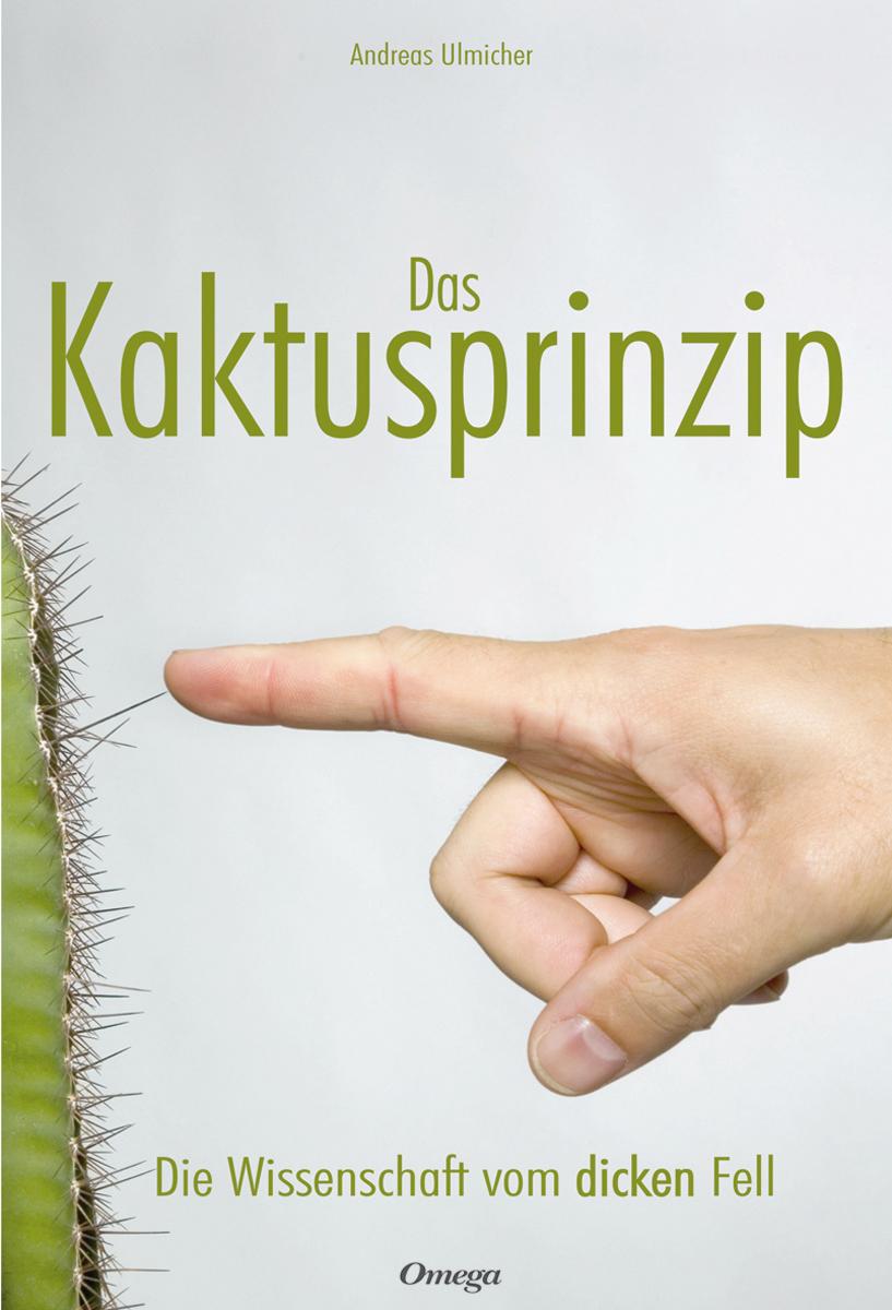 Das Kaktusprinzip: Die Wissenschaft vom dicken Fell - Andreas Ulmicher