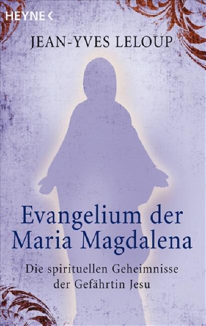 Evangelium der Maria Magdalena: Die spirituellen Geheimnisse der Gefährtin Jesu - Jean-Yves Leloup