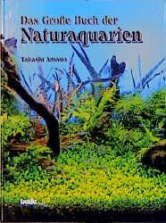 Das große Buch der Naturaquarien - Takashi Amano