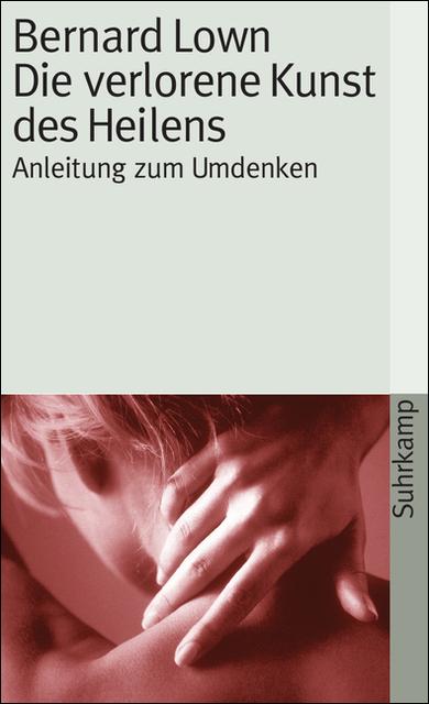Die verlorene Kunst des Heilens: Anleitung zum Umdenken (suhrkamp taschenbuch) - Bernard Lown