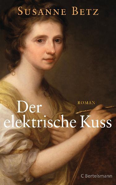 Der elektrische Kuss: Roman - Susanne Betz