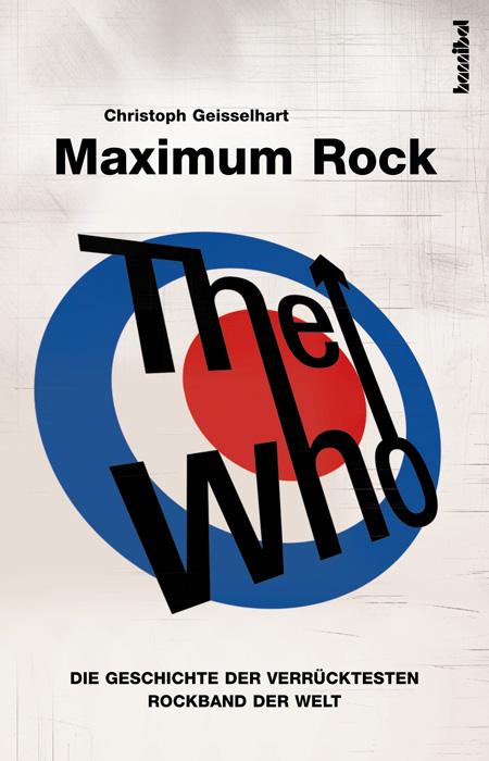 The Who - Maximum Rock: Die Geschichte der verr...