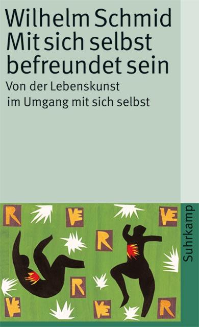 Mit sich selbst befreundet sein: Von der Lebenskunst im Umgang mit sich selbst (suhrkamp taschenbuch) - Wilhelm Schmid