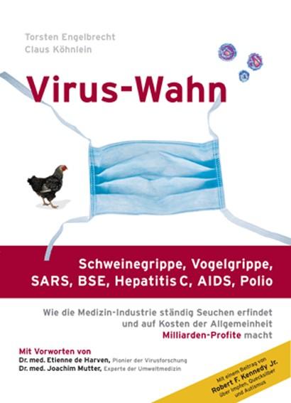 Virus-Wahn: Schweinegrippe, Vogelgrippe (H5N1), SARS, BSE, Hepatitis C, AIDS, Polio. Wie die Medizin-Industrie ständig S