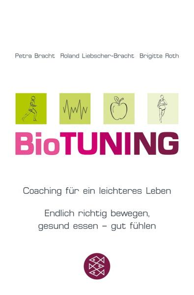BioTUNING: Coaching für ein leichteres Leben / Endlich richtig bewegen, gesund essen - gut fühlen! - Petra Bracht