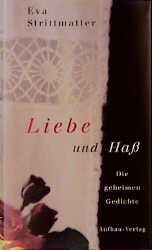 Liebe und Haß: Die geheimen Gedichte 1970-1990 - Eva Strittmatter