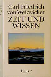 Zeit und Wissen - Carl Friedrich von Weizsäcker