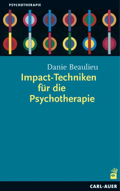 Impact-Techniken für die Psychotherapie - Danie Beaulieu