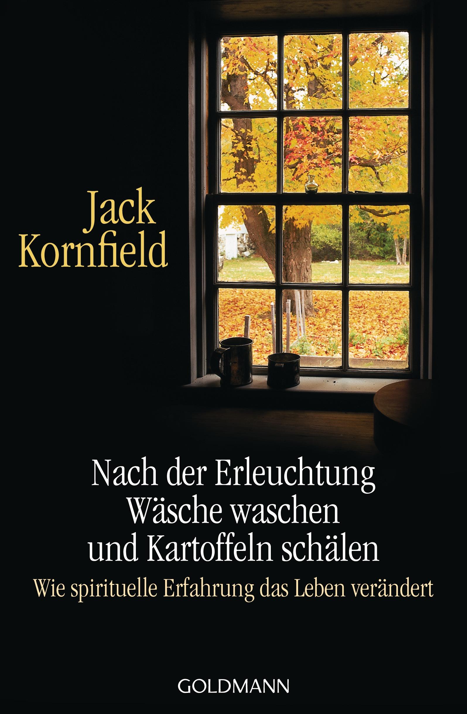 Nach der Erleuchtung Wäsche waschen und Kartoffeln schälen: Wie spirituelle Erfahrung das Leben verändert - Jack Kornfie