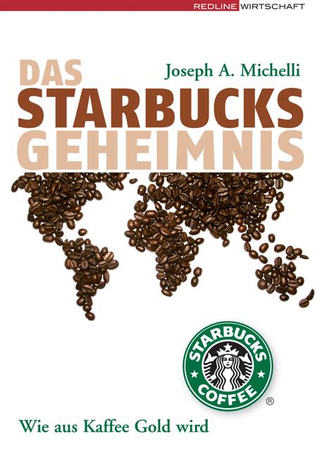 Das Starbucks-Geheimnis. Wie aus Kaffee Gold wird - Joseph A. Michelli