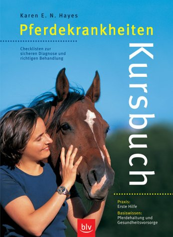 Kursbuch Pferdekrankheiten: Checklisten zur sicheren Diagnose und richtigen Behandlung. Praxis: Erste Hilfe. Basiswissen