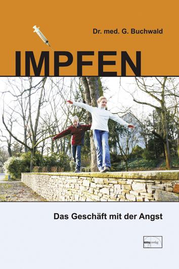 Impfen: Das Geschäft mit der Angst - Gerhard Buchwald