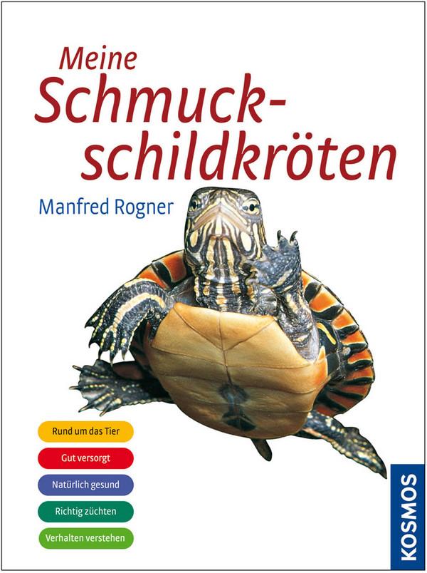 Meine Schmuckschildkröten: Rund um die Schmuckschildkröte. Gut versorgt. Natürlich gesund. Spiel und Spass. Verhalten verstehen - Manfred Rogner