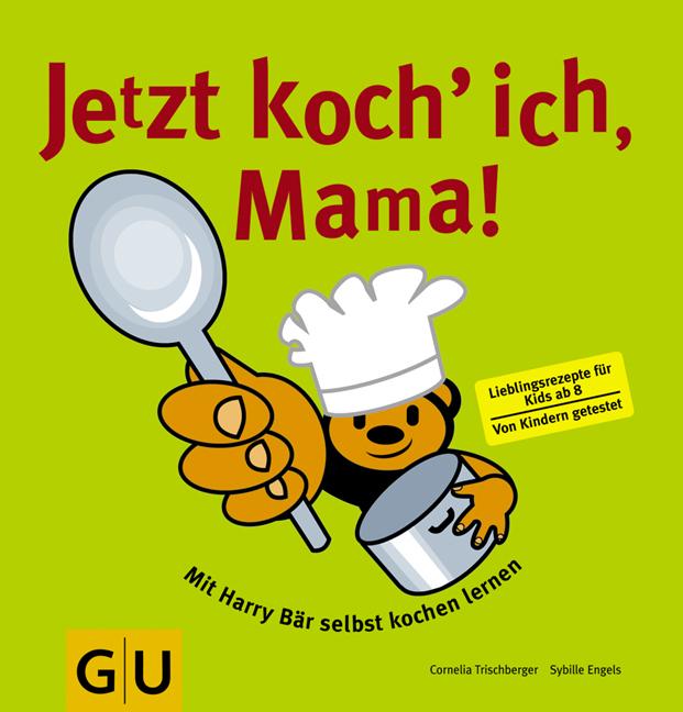 Jetzt koch´ ich, Mama!: Mit Harry Bär selbst kochen lernen. Lieblingsrezepte für alle Kids ab 8. Von Kinder getestet - Cornelia Trischberger