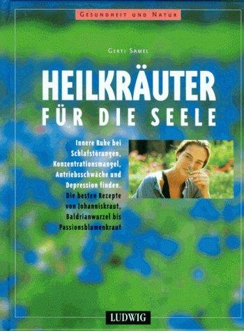 Heilkräuter für die Seele - Gerti Samel