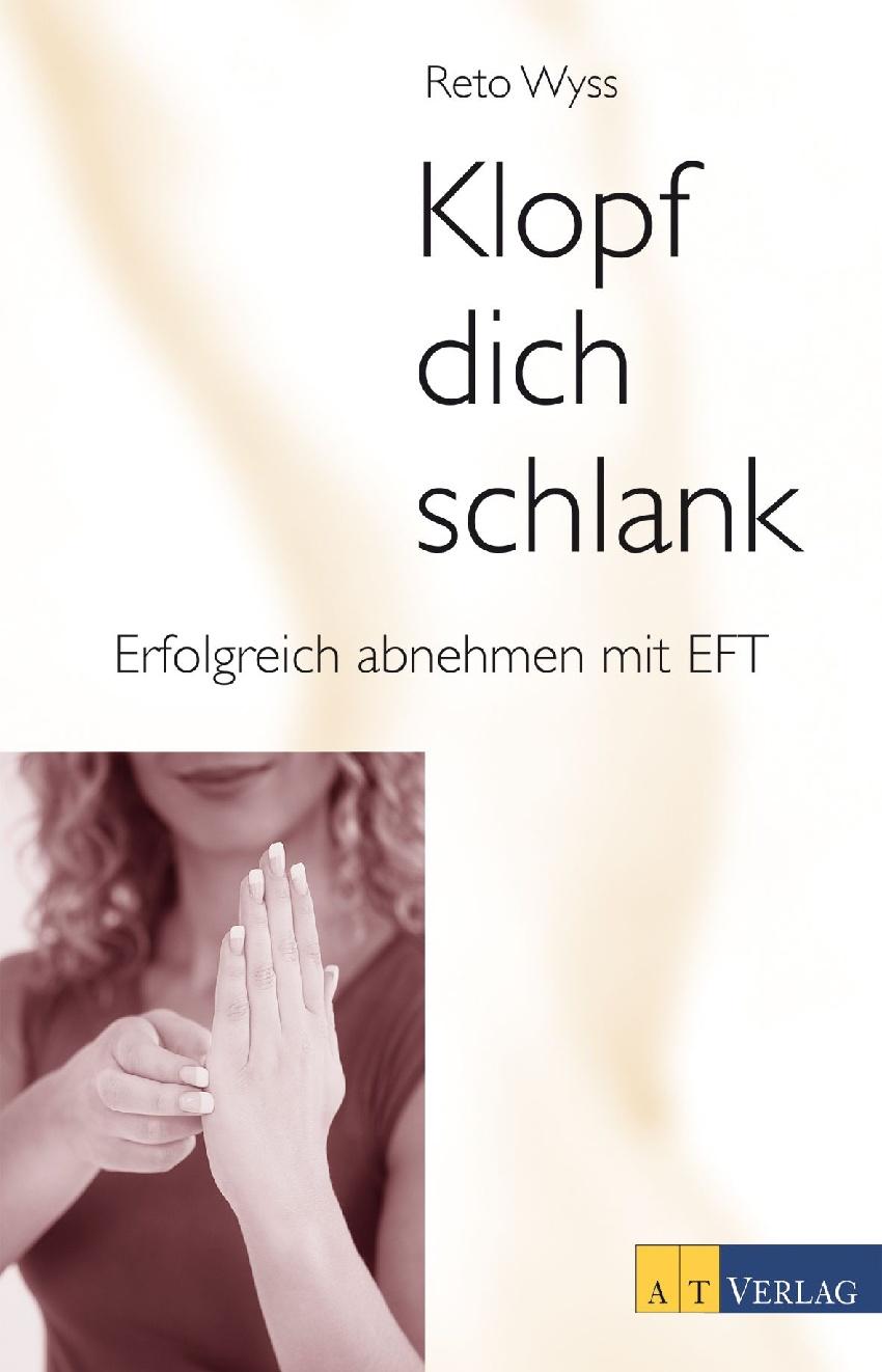Klopf dich schlank: Erfolgreich abnehmen mit EFT (mit Begleit-CD) - Reto Wyss