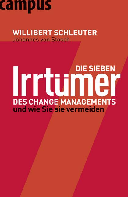 Die sieben Irrtümer des Change Managements: Und wie Sie sie vermeiden - Willibert Schleuter