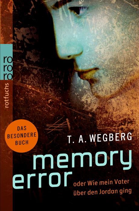 Memory Error oder Wie mein Vater über den Jordan ging - Tanya A. Wegberg