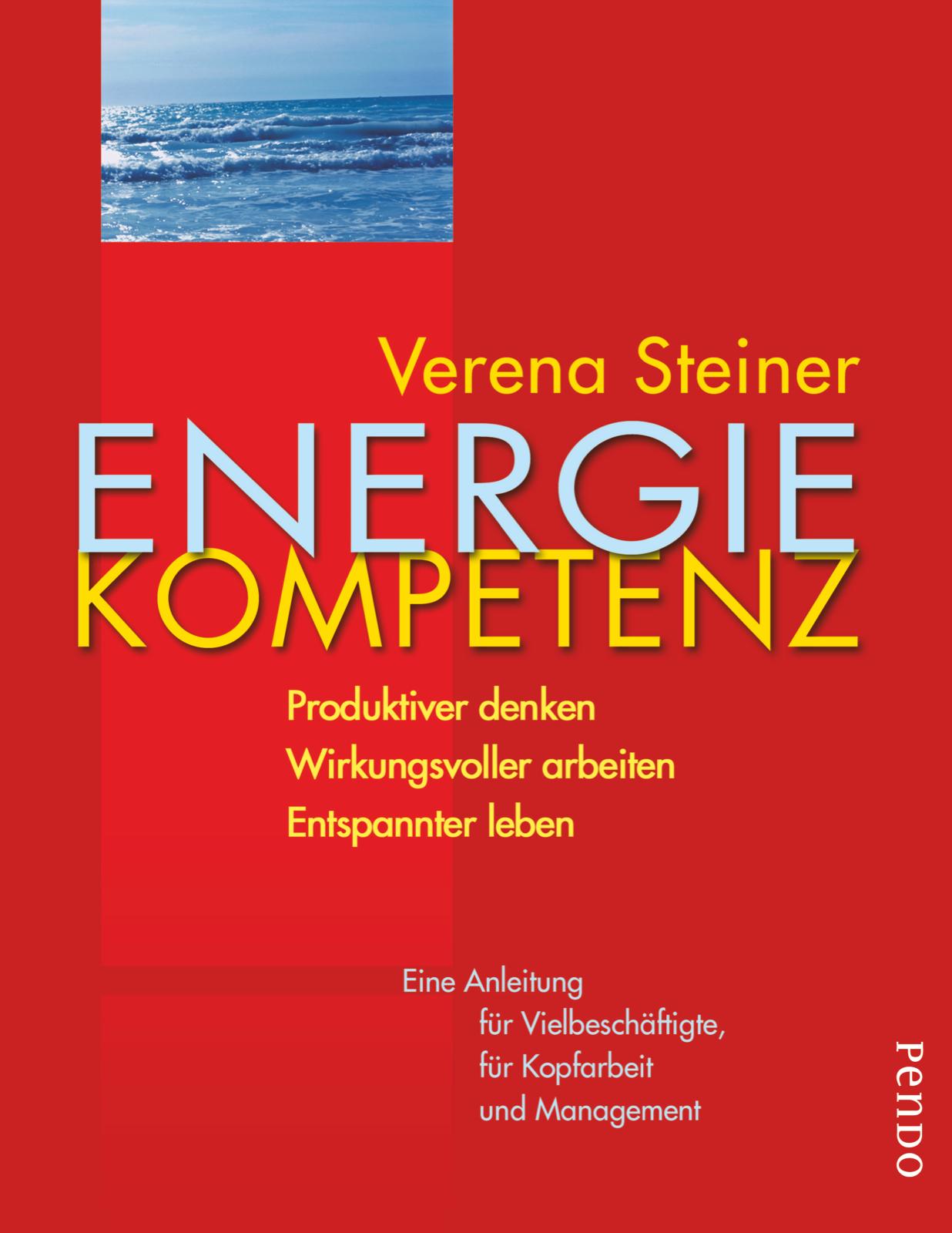Energiekompetenz: Produktiver denken. Wirkungsvoller arbeiten. Entspannter leben. Eine Anleitung für Vielbeschäftigte, f