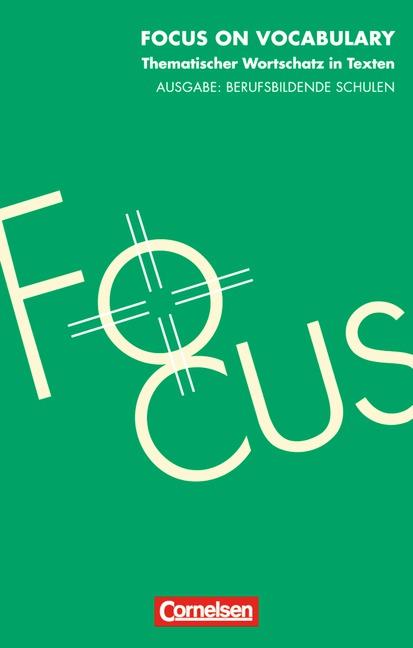 Focus on Vocabulary: Thematischer Wortschatz in Texten. Für Lernende auf dem Weg zur Fachhochschulreife. Enthält etwa 2.500 Schlüsselwörter. 80 ... Texte, die das Prüfungsspektrum abdecken - Steve Williams