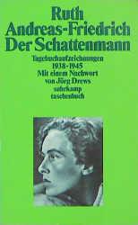Der Schattenmann. Tagebuchaufzeichnungen 1938 - 1945. - Ruth Andreas-Friedrich