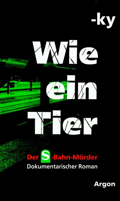 Wie ein Tier. Der S-Bahn-Mörder. Dokumentarisch...